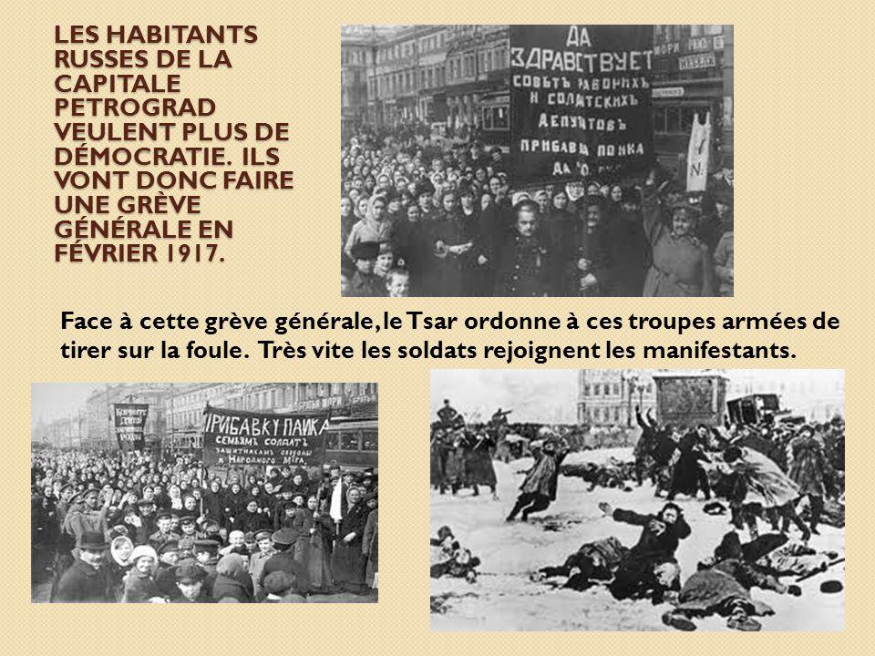 Les habitants russes de la capitale Petrograd veulent plus de démocratie. Ils vont donc faire une grève générale en février 1917.