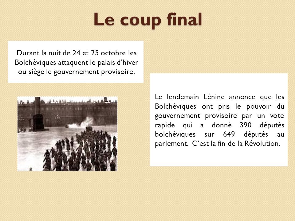 Le coup final Durant la nuit de 24 et 25 octobre les Bolchéviques attaquent le palais d'hiver ou siège le gouvernement provisoire.