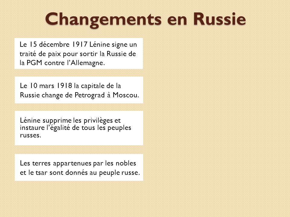 Changements en Russie Le 15 décembre 1917 Lénine signe un traité de paix pour sortir la Russie de la PGM contre l'Allemagne.