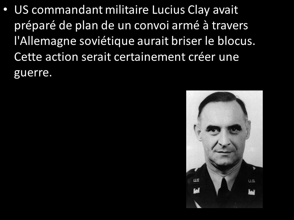 US commandant militaire Lucius Clay avait préparé de plan de un convoi armé à travers l Allemagne soviétique aurait briser le blocus.