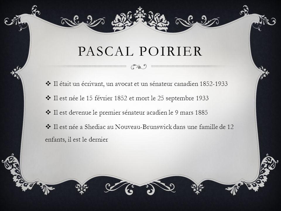 Pascal poirier Il était un écrivant, un avocat et un sénateur canadien 1852-1933. Il est née le 15 février 1852 et mort le 25 septembre 1933.