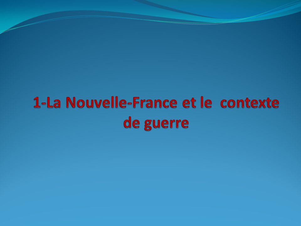 1-La Nouvelle-France et le contexte de guerre