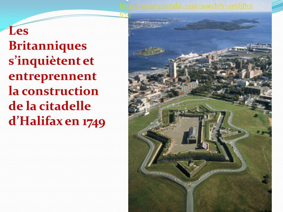 http://www.youtube.com/watch v=1r6fjBvz670 Les Britanniques s'inquiètent et entreprennent la construction de la citadelle d'Halifax en 1749.