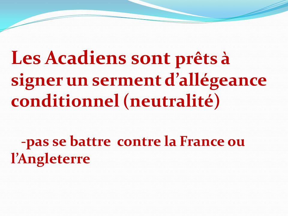 Les Acadiens sont prêts à signer un serment d'allégeance conditionnel (neutralité)