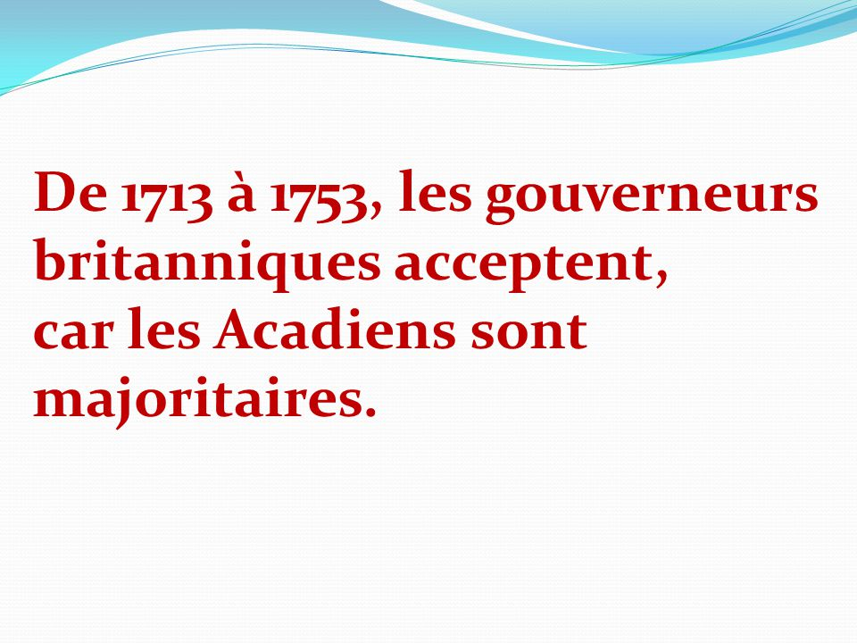 De 1713 à 1753, les gouverneurs britanniques acceptent,