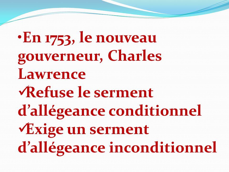 En 1753, le nouveau gouverneur, Charles Lawrence