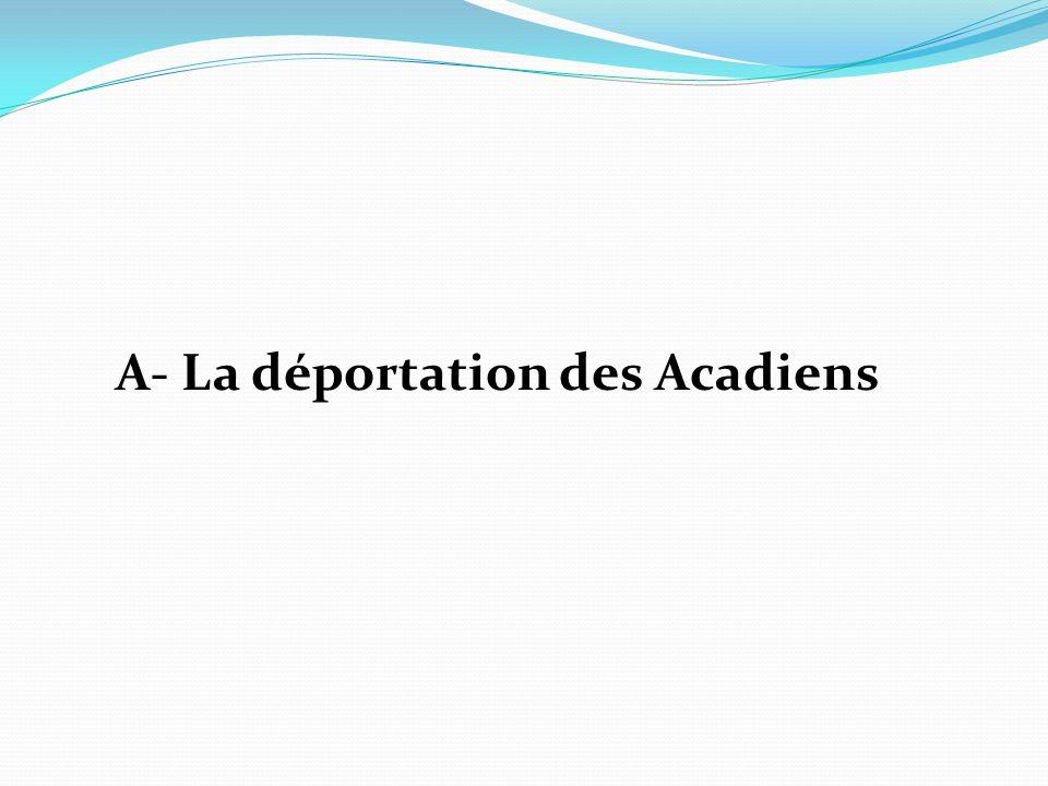 A- La déportation des Acadiens