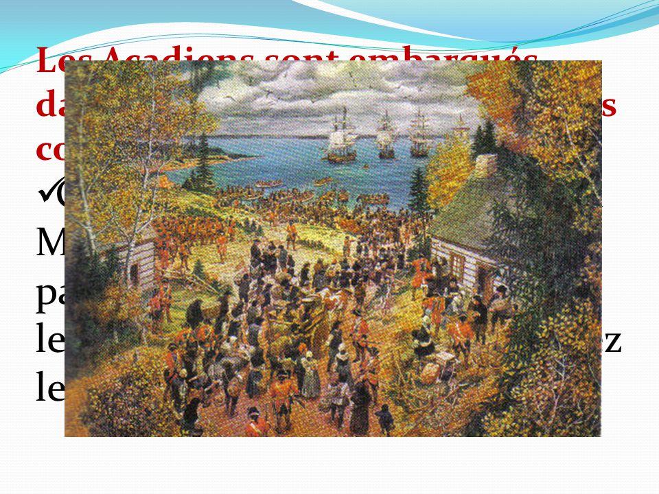 Les Acadiens sont embarqués dans des navires à destination des colonies américaines