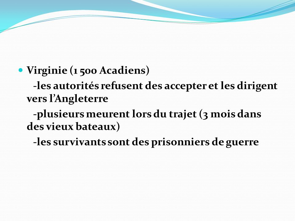Virginie (1 500 Acadiens) -les autorités refusent des accepter et les dirigent vers l'Angleterre.