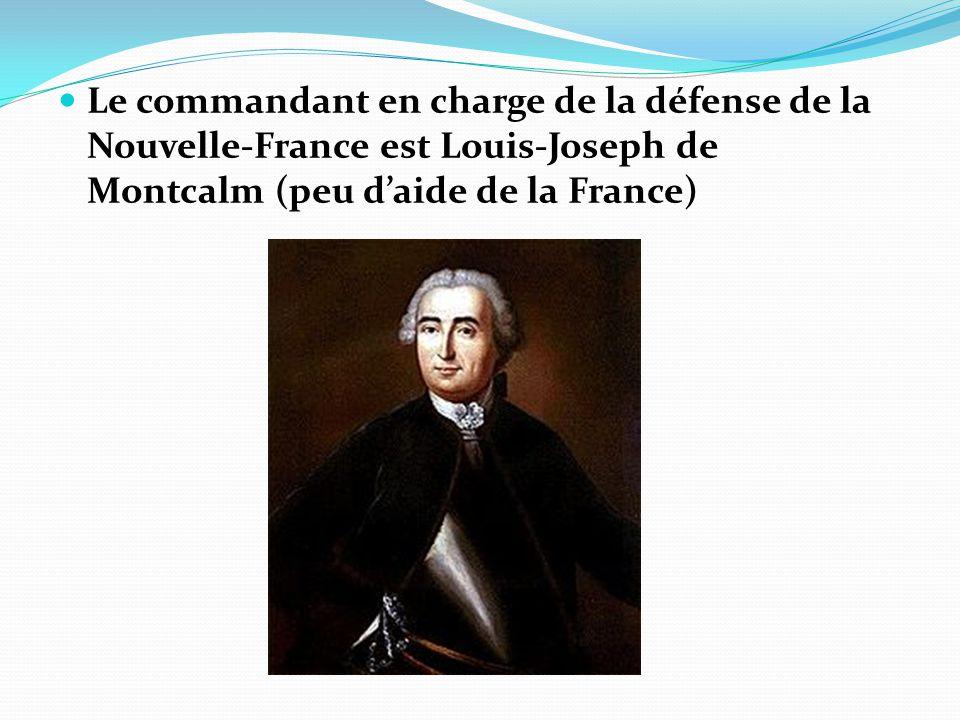 Le commandant en charge de la défense de la Nouvelle-France est Louis-Joseph de Montcalm (peu d'aide de la France)