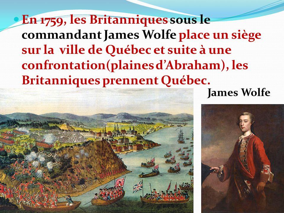 En 1759, les Britanniques sous le commandant James Wolfe place un siège sur la ville de Québec et suite à une confrontation(plaines d'Abraham), les Britanniques prennent Québec.