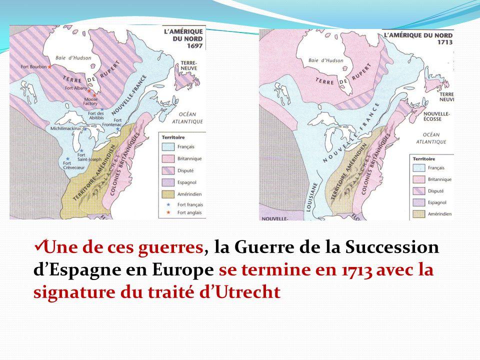 Une de ces guerres, la Guerre de la Succession d'Espagne en Europe se termine en 1713 avec la signature du traité d'Utrecht