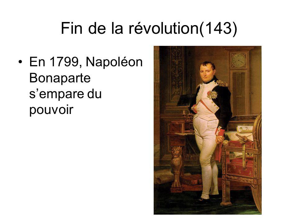 Fin de la révolution(143) En 1799, Napoléon Bonaparte s'empare du pouvoir