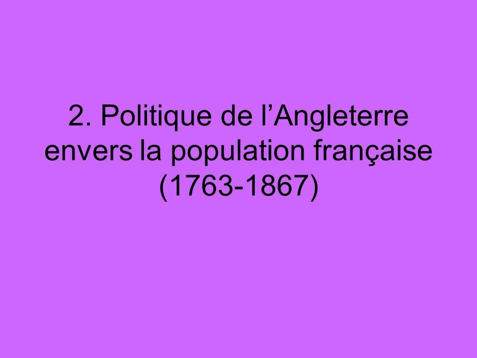 2. Politique de l'Angleterre envers la population française (1763-1867)
