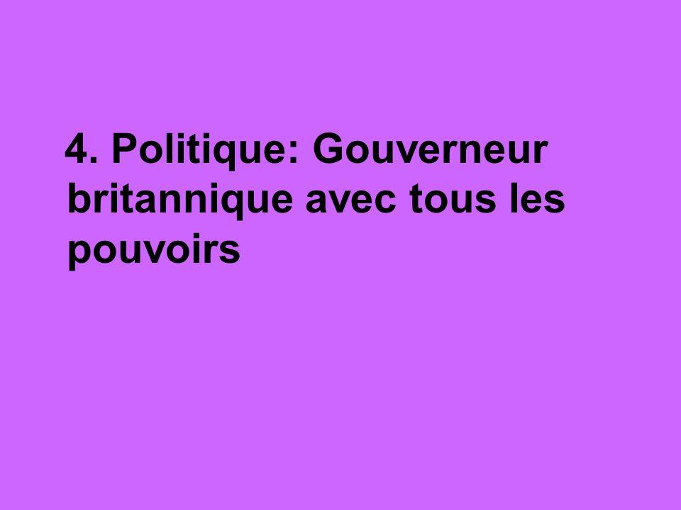 4. Politique: Gouverneur britannique avec tous les pouvoirs