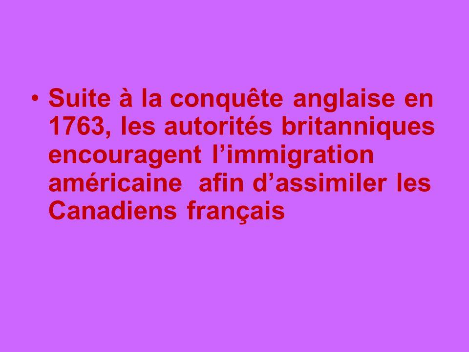 Suite à la conquête anglaise en 1763, les autorités britanniques encouragent l'immigration américaine afin d'assimiler les Canadiens français