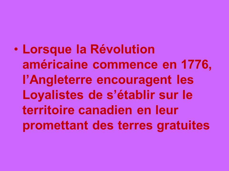 Lorsque la Révolution américaine commence en 1776, l'Angleterre encouragent les Loyalistes de s'établir sur le territoire canadien en leur promettant des terres gratuites