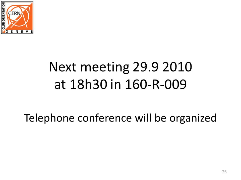 Next meeting 29.9 2010 at 18h30 in 160-R-009 Telephone conference will be organized