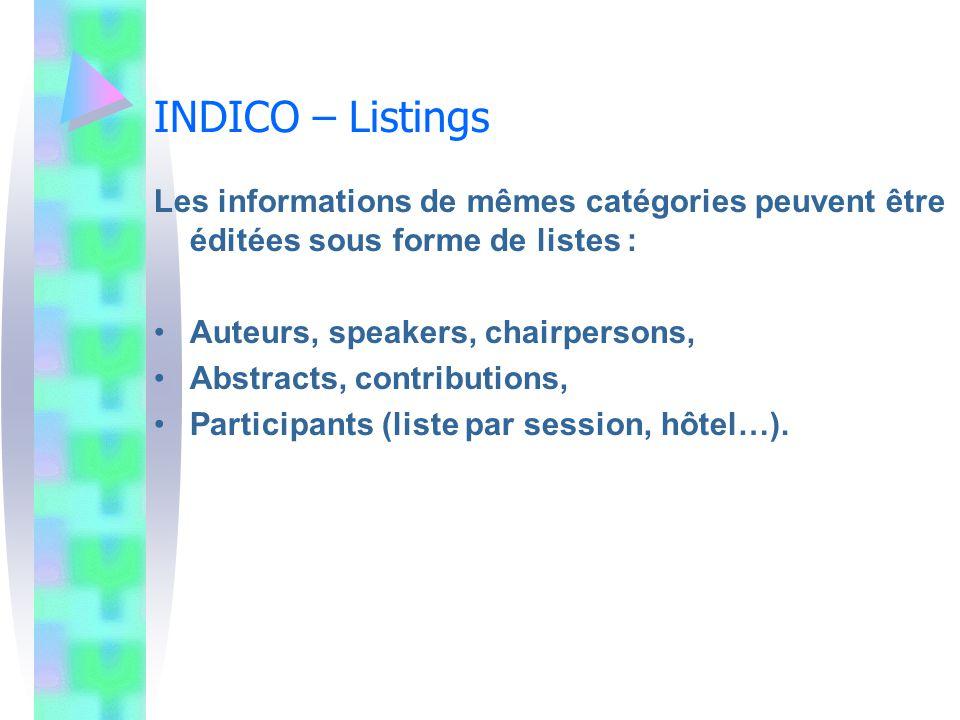 INDICO – Listings Les informations de mêmes catégories peuvent être éditées sous forme de listes : Auteurs, speakers, chairpersons,