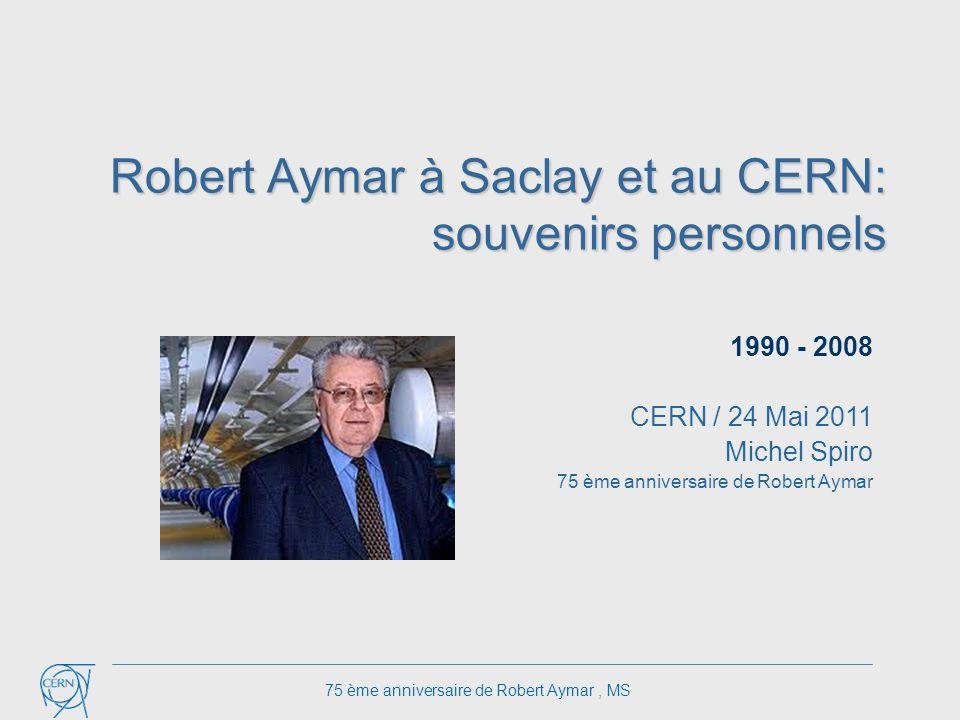 Robert Aymar à Saclay et au CERN: souvenirs personnels