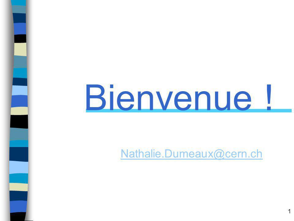 Bienvenue ! Nathalie.Dumeaux@cern.ch