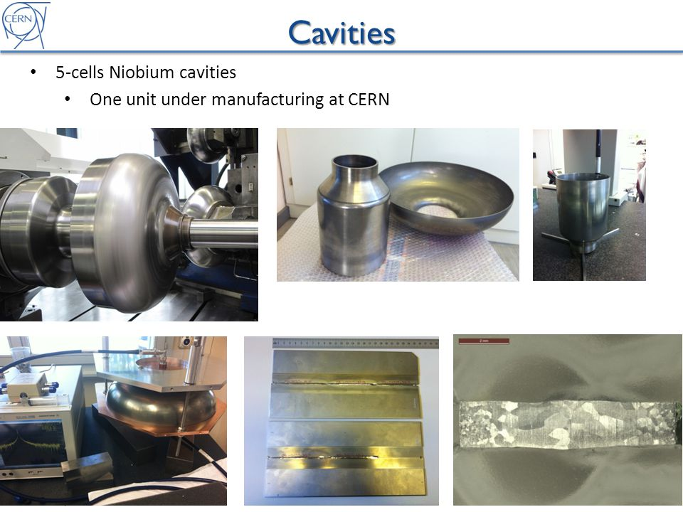 Cavities 5-cells Niobium cavities One unit under manufacturing at CERN