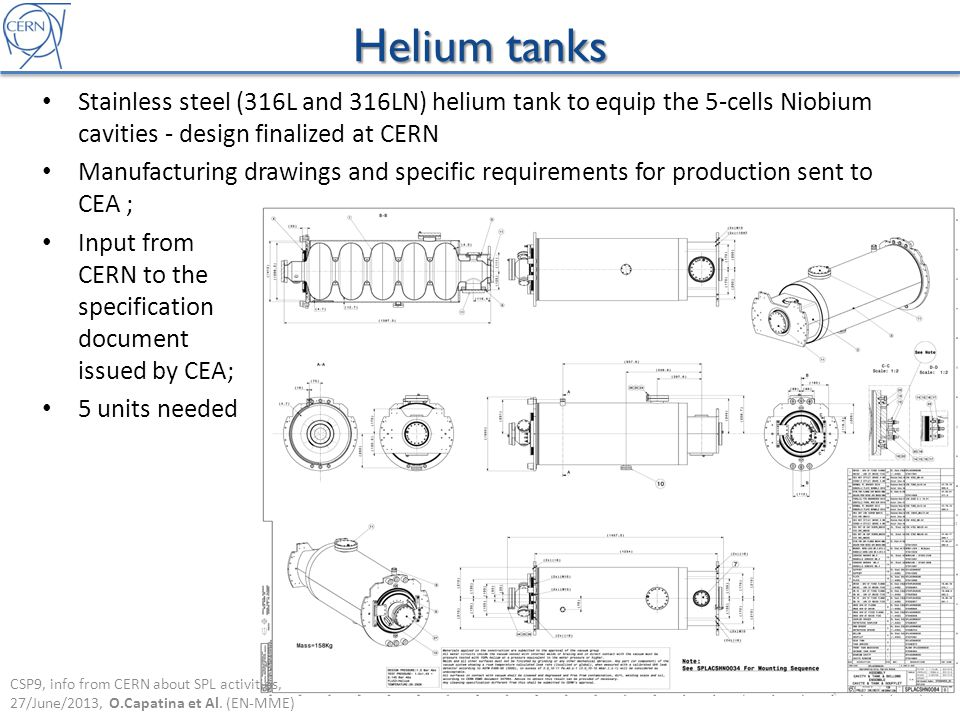 Helium tanks Stainless steel (316L and 316LN) helium tank to equip the 5-cells Niobium cavities - design finalized at CERN.