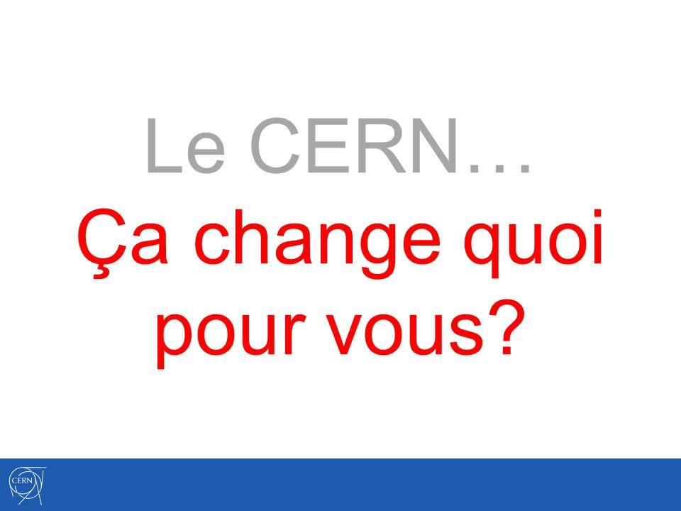 Le CERN… Ça change quoi pour vous