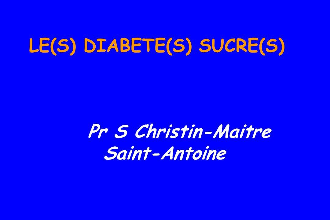 LE(S) DIABETE(S) SUCRE(S) Pr S Christin-Maitre Saint-Antoine