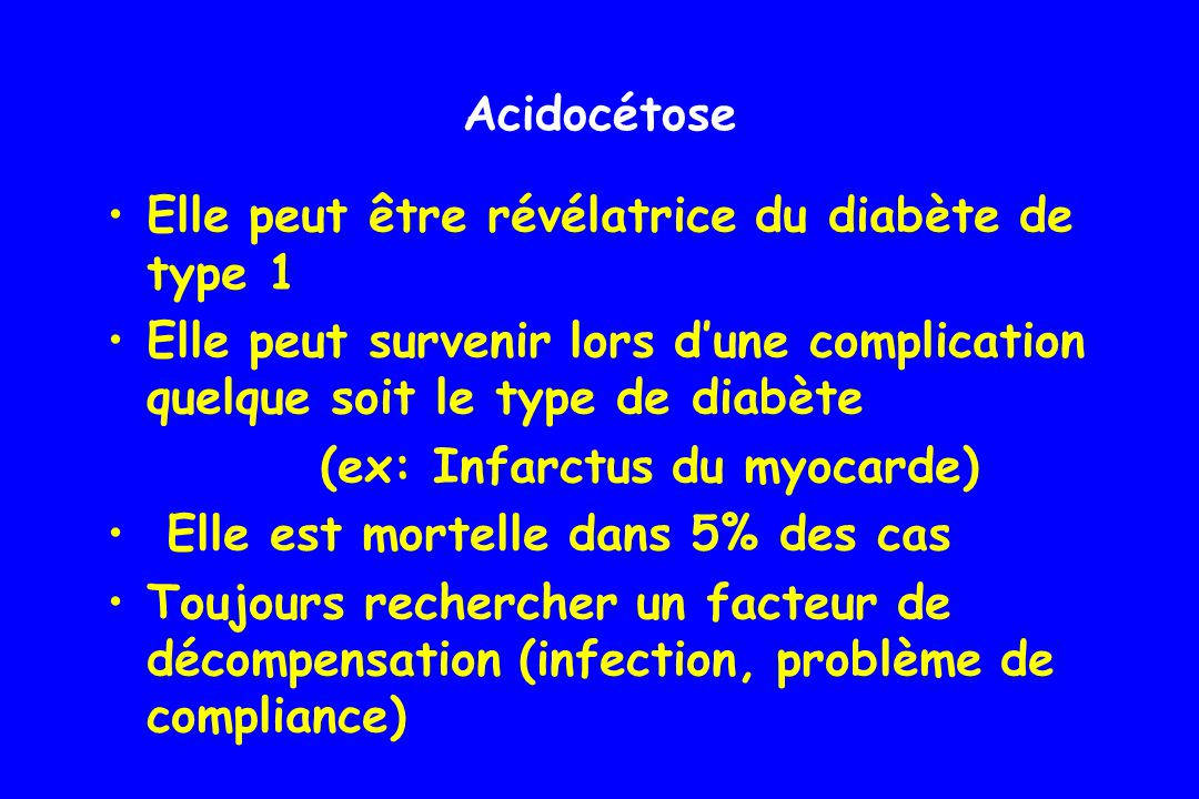 Acidocétose Elle peut être révélatrice du diabète de type 1. Elle peut survenir lors d'une complication quelque soit le type de diabète.