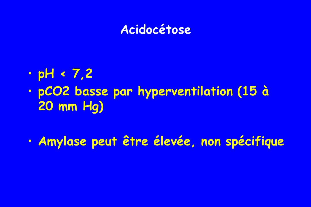 Acidocétose pH < 7,2.