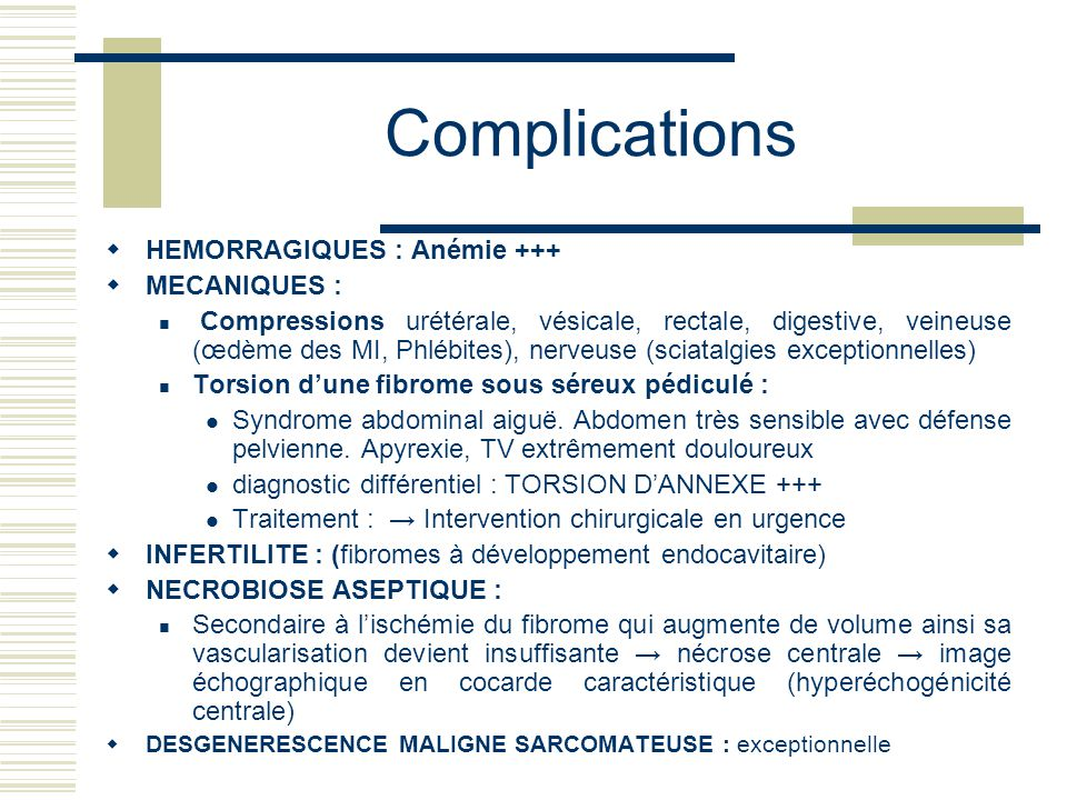 Complications HEMORRAGIQUES : Anémie +++ MECANIQUES :