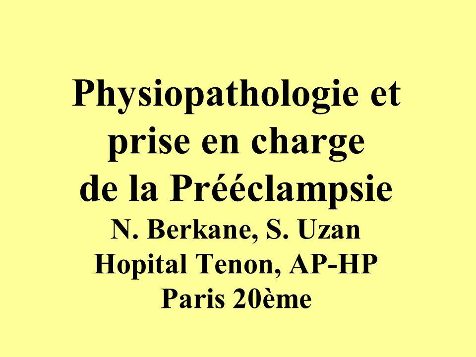 Physiopathologie et prise en charge de la Prééclampsie N. Berkane, S