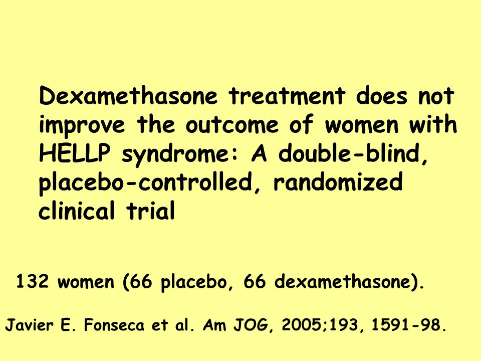 Dexamethasone treatment does not improve the outcome of women with HELLP syndrome: A double-blind, placebo-controlled, randomized clinical trial