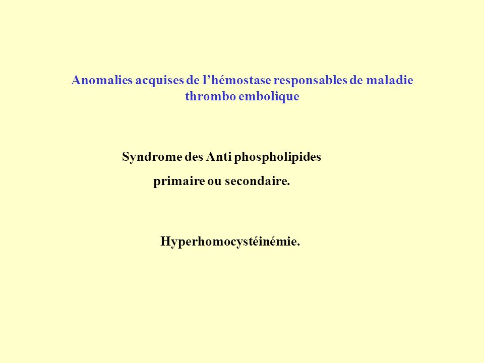 Syndrome des Anti phospholipides primaire ou secondaire.