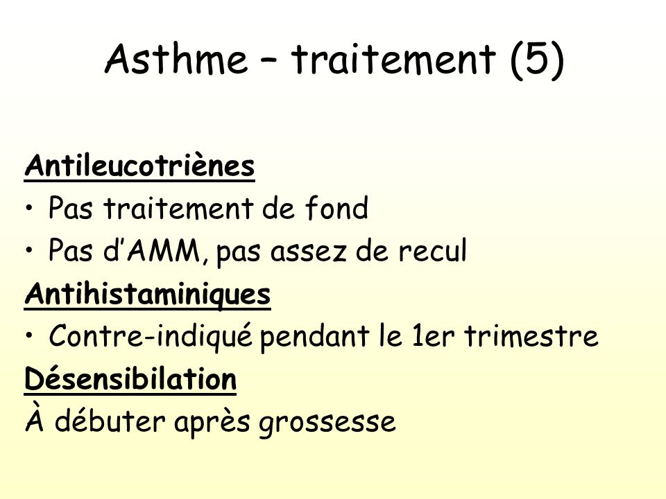 Asthme – traitement (5) Antileucotriènes Pas traitement de fond