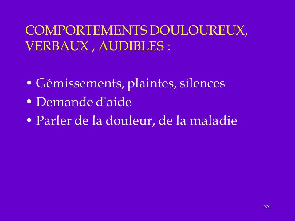COMPORTEMENTS DOULOUREUX, VERBAUX , AUDIBLES :