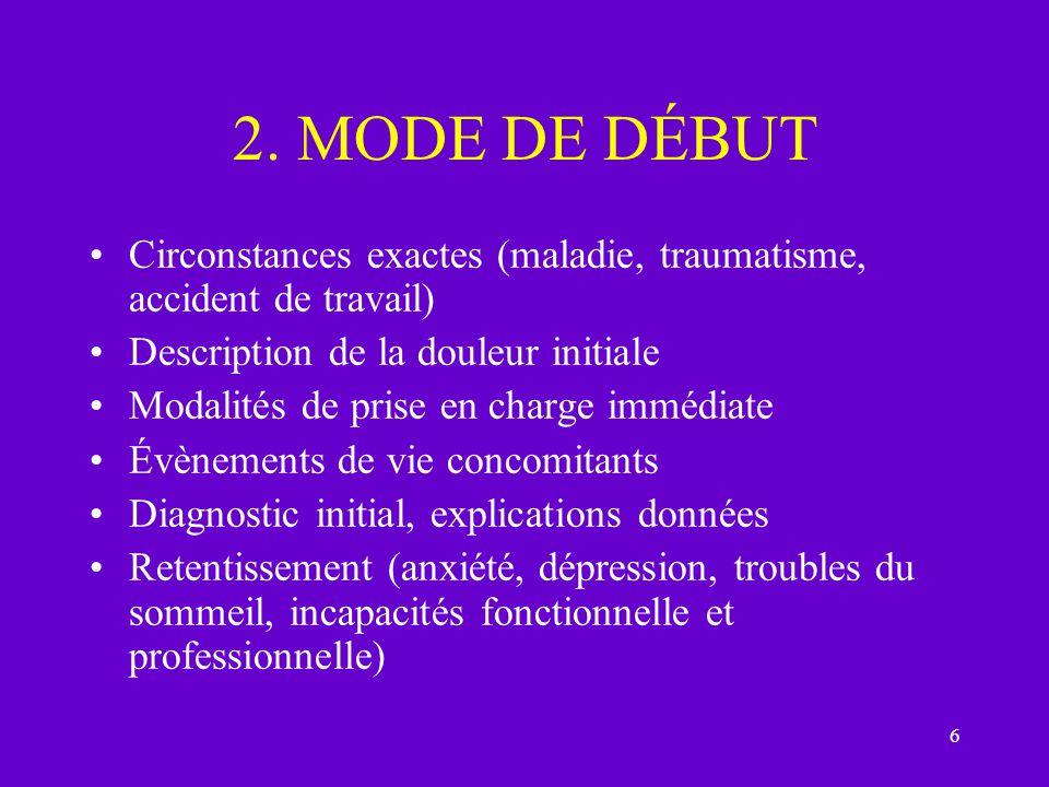2. MODE DE DÉBUT Circonstances exactes (maladie, traumatisme, accident de travail) Description de la douleur initiale.