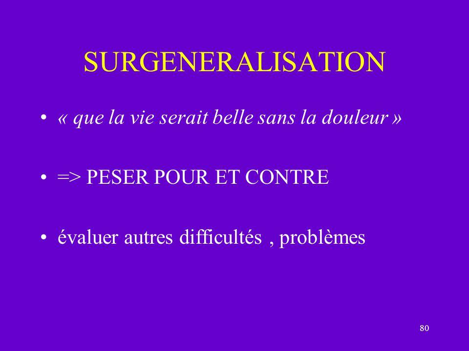 SURGENERALISATION « que la vie serait belle sans la douleur »