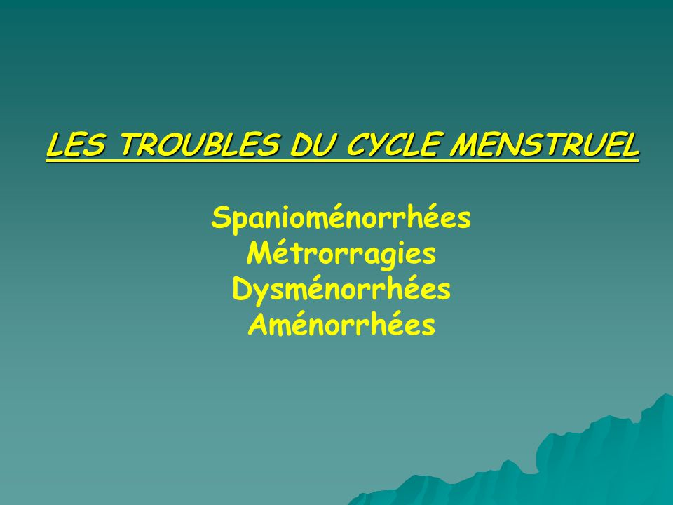 LES TROUBLES DU CYCLE MENSTRUEL