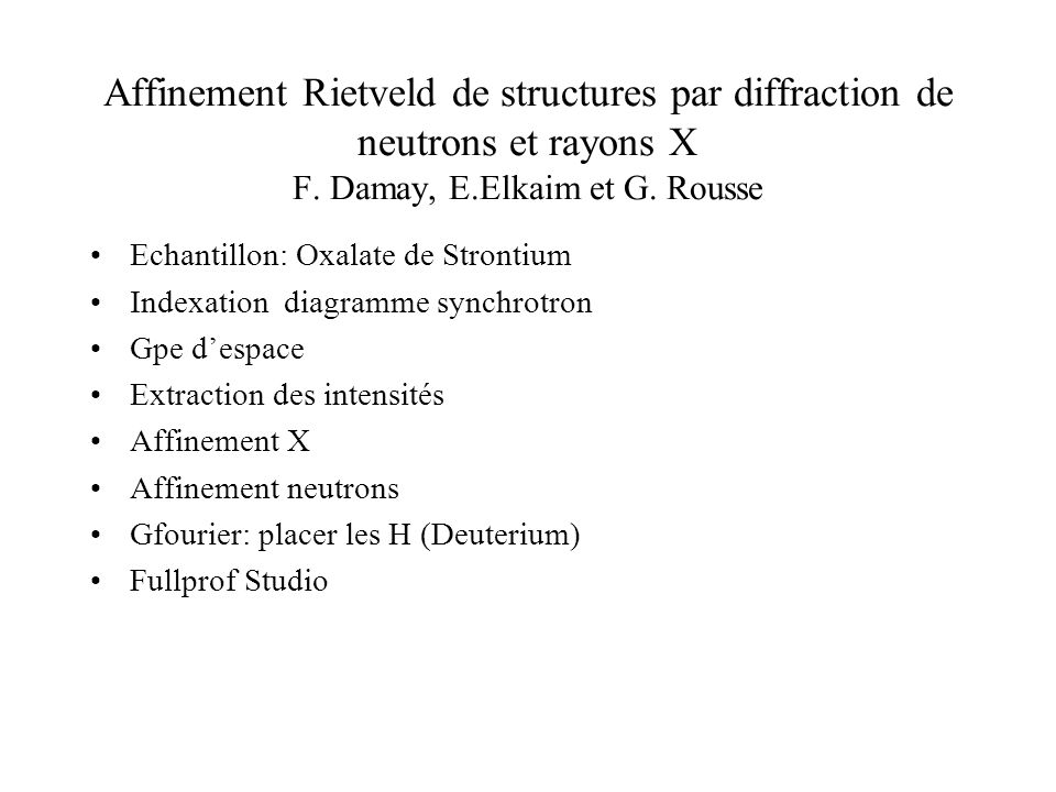 Affinement Rietveld de structures par diffraction de neutrons et rayons X F. Damay, E.Elkaim et G. Rousse