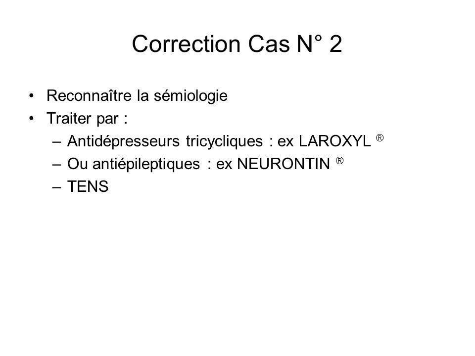 Correction Cas N° 2 Reconnaître la sémiologie Traiter par :