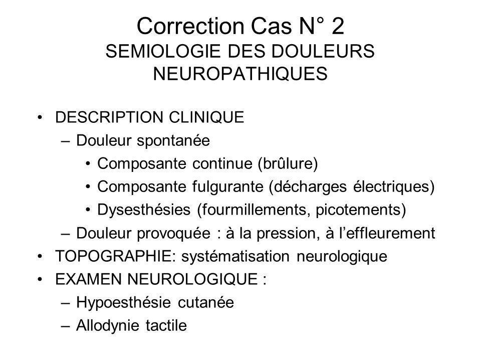 Correction Cas N° 2 SEMIOLOGIE DES DOULEURS NEUROPATHIQUES