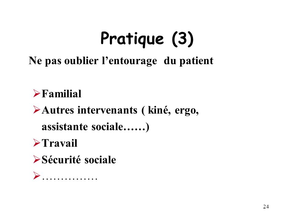Pratique (3) Ne pas oublier l'entourage du patient Familial