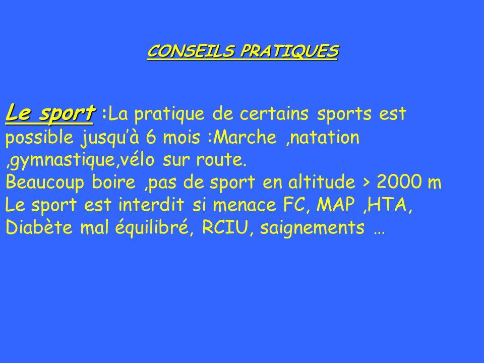 CONSEILS PRATIQUES Le sport :La pratique de certains sports est possible jusqu'à 6 mois :Marche ,natation ,gymnastique,vélo sur route.