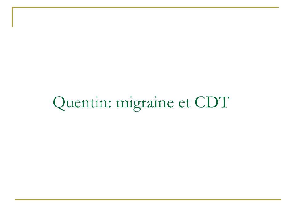 Quentin: migraine et CDT