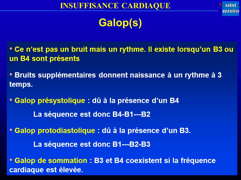 Galop(s) • Ce n'est pas un bruit mais un rythme. Il existe lorsqu'un B3 ou un B4 sont présents.