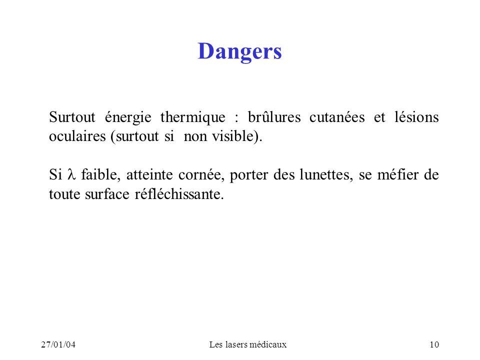 Dangers Surtout énergie thermique : brûlures cutanées et lésions oculaires (surtout si non visible).
