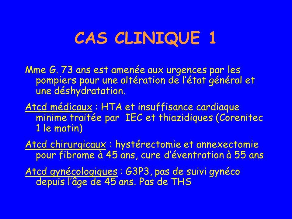 CAS CLINIQUE 1 Mme G. 73 ans est amenée aux urgences par les pompiers pour une altération de l'état général et une déshydratation.