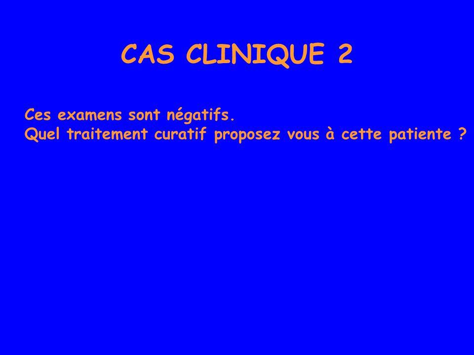 CAS CLINIQUE 2 Ces examens sont négatifs.